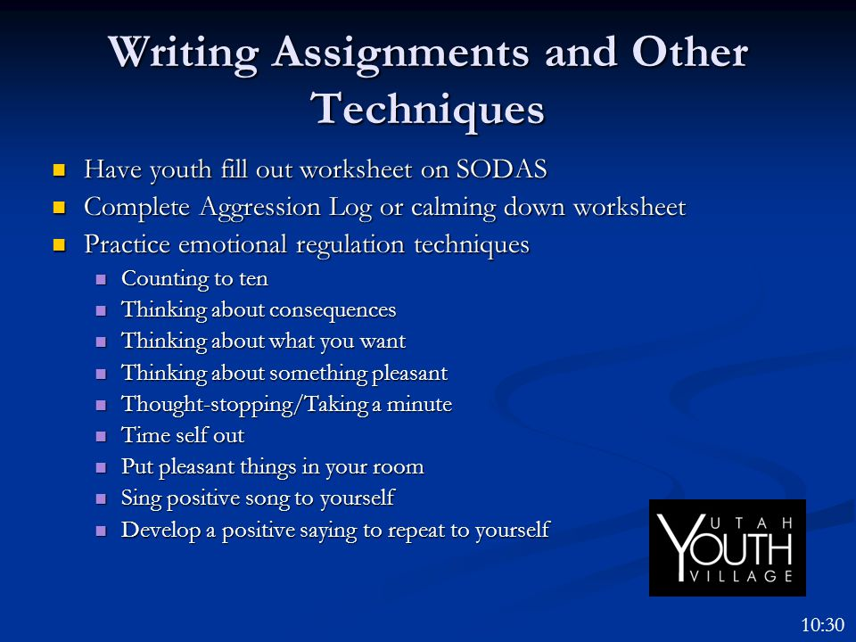 Writing Assignments and Other Techniques Have youth fill out worksheet on SODAS Have youth fill out worksheet on SODAS Complete Aggression Log or calm