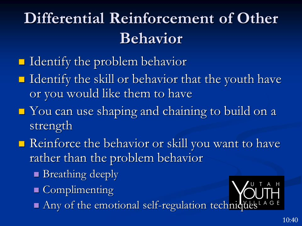 Differential Reinforcement of Other Behavior Identify the problem behavior Identify the problem behavior Identify the skill or behavior that the youth
