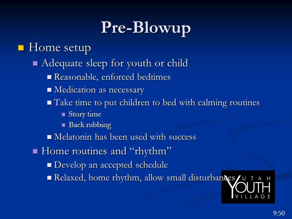 Pre-Blowup Home setup Home setup Adequate sleep for youth or child Adequate sleep for youth or child Reasonable, enforced bedtimes Reasonable, enforce