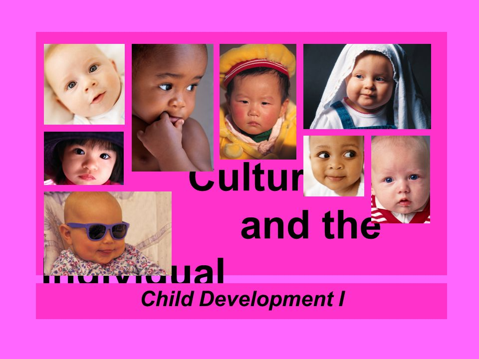 Culture and the Individual Child Development I