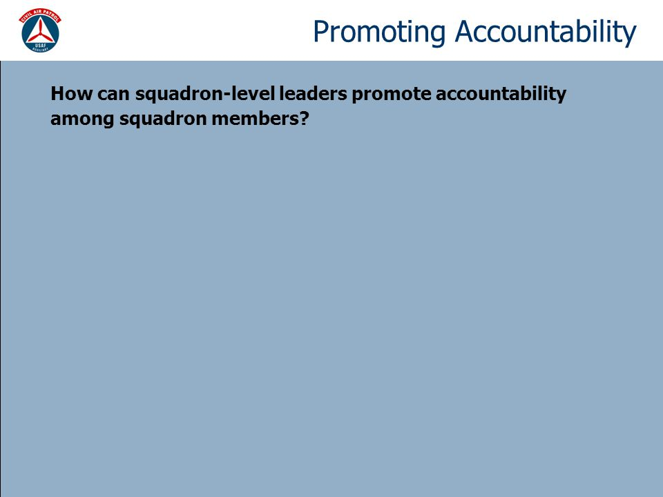 Promoting Accountability How can squadron-level leaders promote accountability among squadron members