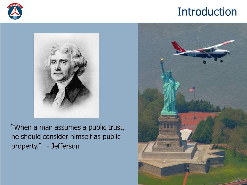 "Introduction ""When a man assumes a public trust, he should consider himself as public property."" - Jefferson"