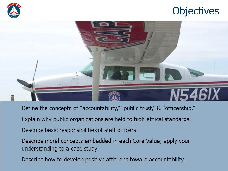 Objectives Define the concepts of accountability, public trust, & officership. Explain why public organizations are held to high ethical standards.