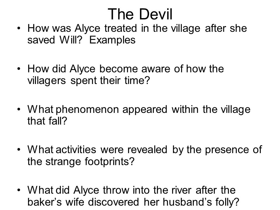 The Devil How was Alyce treated in the village after she saved Will? Examples How did Alyce become aware of how the villagers spent their time? What p