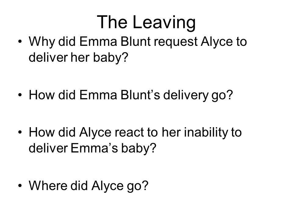 The Leaving Why did Emma Blunt request Alyce to deliver her baby? How did Emma Blunt's delivery go? How did Alyce react to her inability to deliver Em