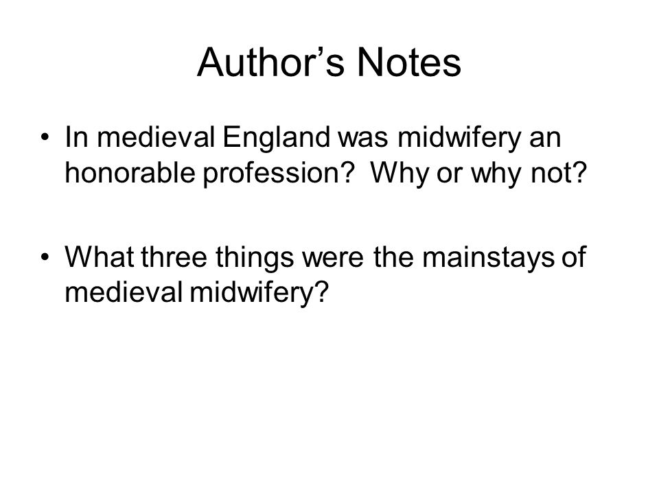 Author's Notes In medieval England was midwifery an honorable profession? Why or why not? What three things were the mainstays of medieval midwifery?