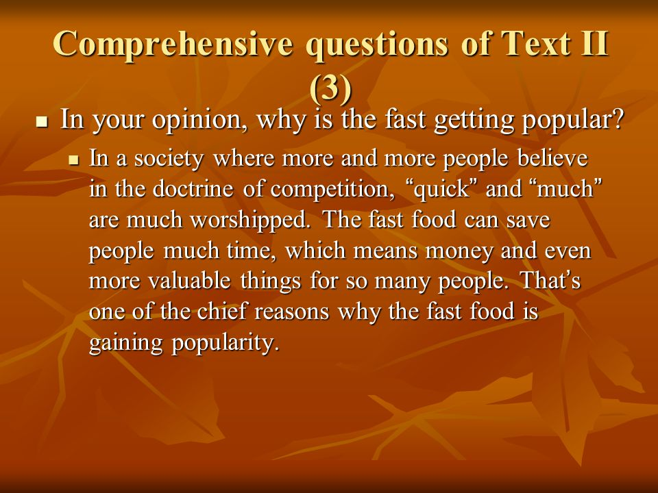 Comprehensive questions of Text II (3) In your opinion, why is the fast getting popular? In your opinion, why is the fast getting popular? In a societ