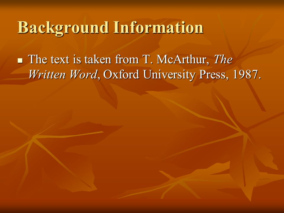 Background Information The text is taken from T. McArthur, The Written Word, Oxford University Press, 1987. The text is taken from T. McArthur, The Wr