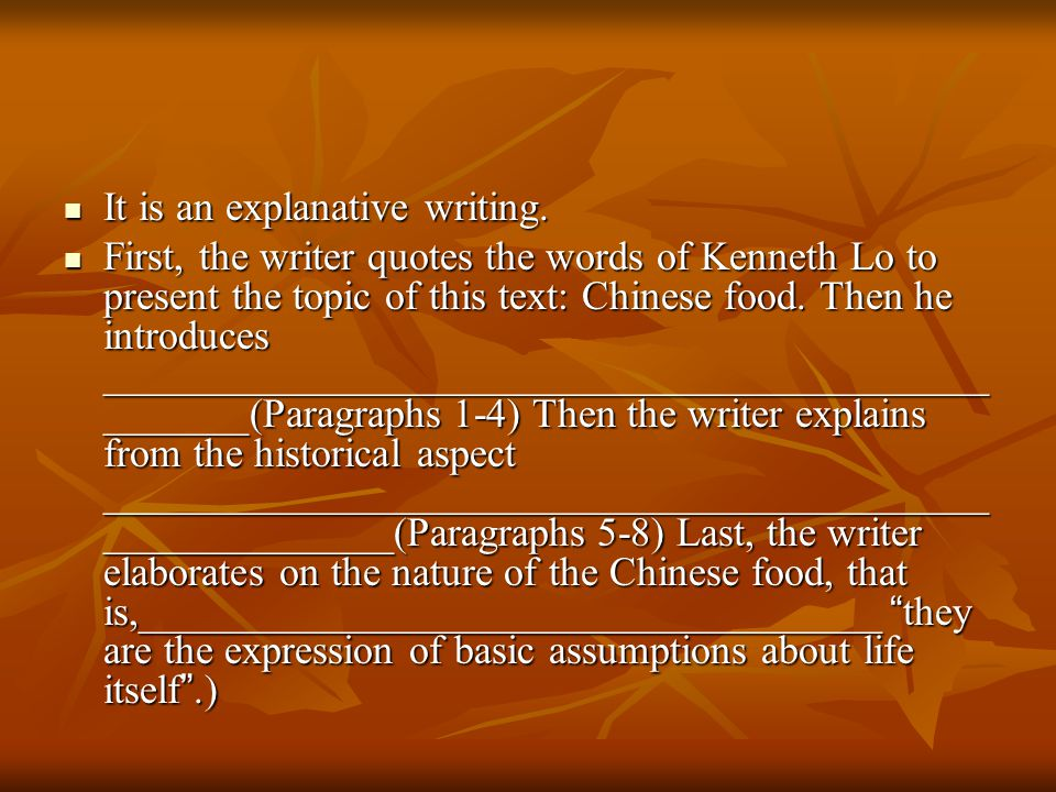 It is an explanative writing. It is an explanative writing. First, the writer quotes the words of Kenneth Lo to present the topic of this text: Chines