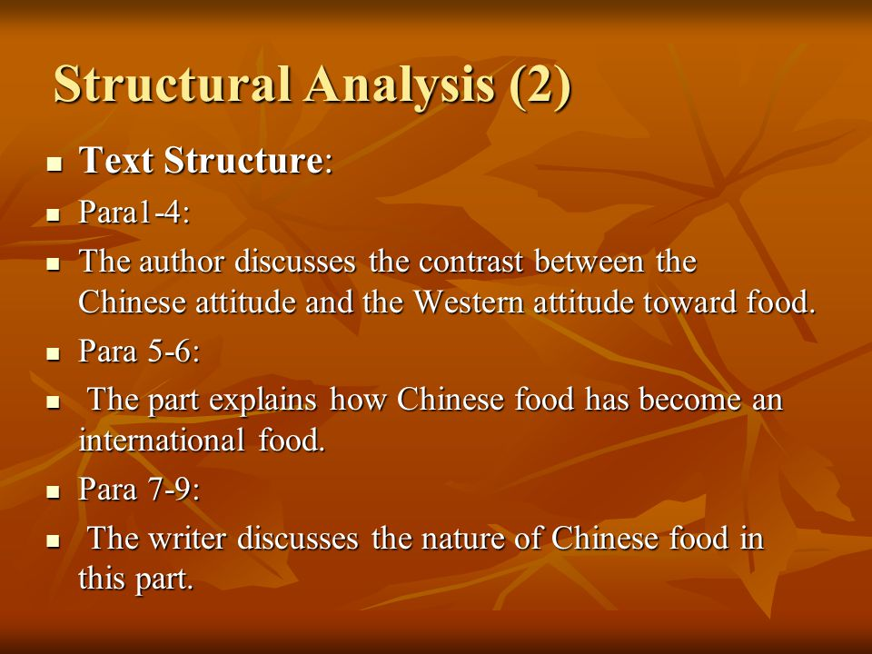Text Structure: Para1-4: The author discusses the contrast between the Chinese attitude and the Western attitude toward food. Para 5-6: T The part exp