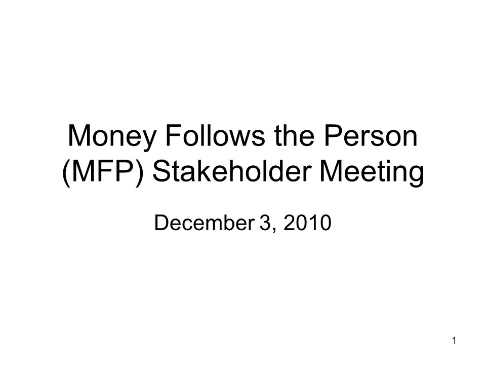 1 Money Follows the Person (MFP) Stakeholder Meeting December 3, 2010