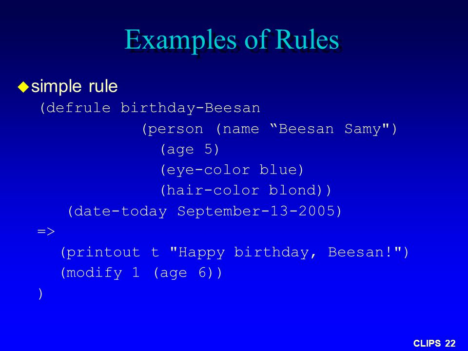 "CLIPS 22 Examples of Rules  simple rule (defrule birthday-Beesan (person (name ""Beesan Samy"