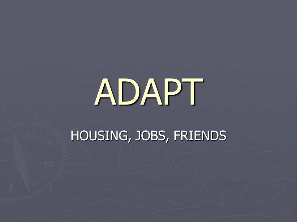 ADAPT HOUSING, JOBS, FRIENDS