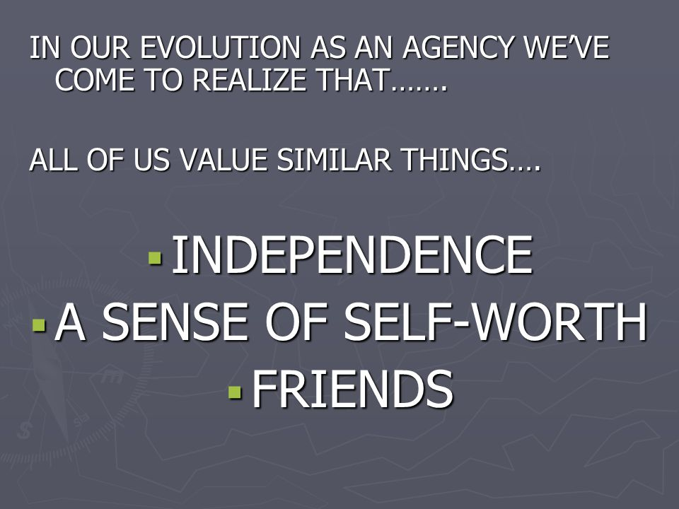 IN OUR EVOLUTION AS AN AGENCY WE'VE COME TO REALIZE THAT…….