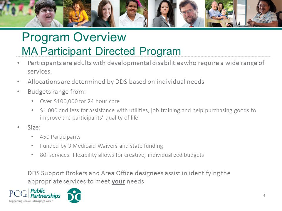 Program Overview MA Participant Directed Program Participants are adults with developmental disabilities who require a wide range of services.
