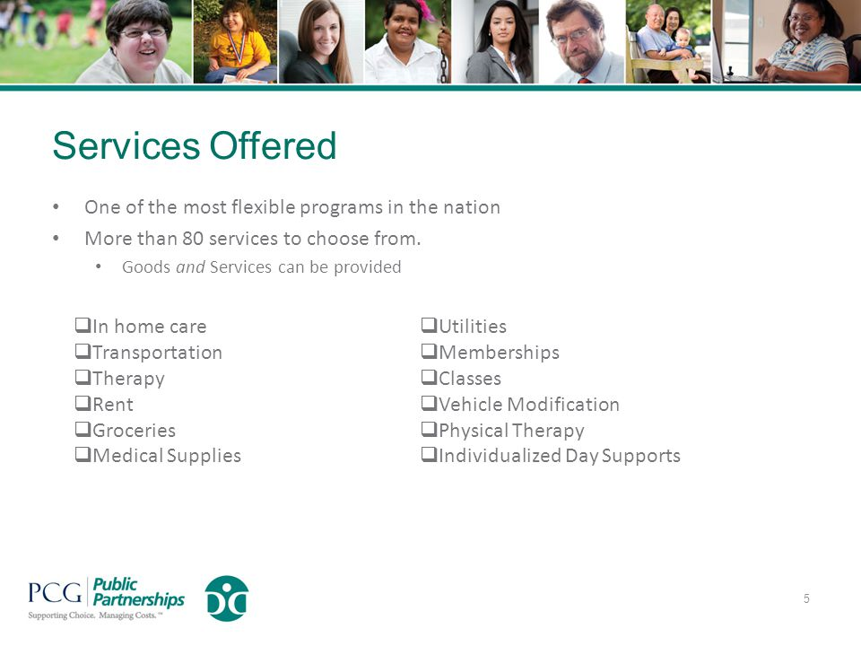 Services Offered One of the most flexible programs in the nation More than 80 services to choose from.