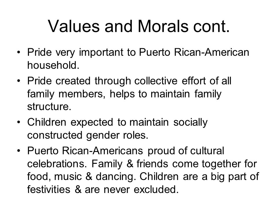 Values and Morals cont.Pride very important to Puerto Rican-American household.