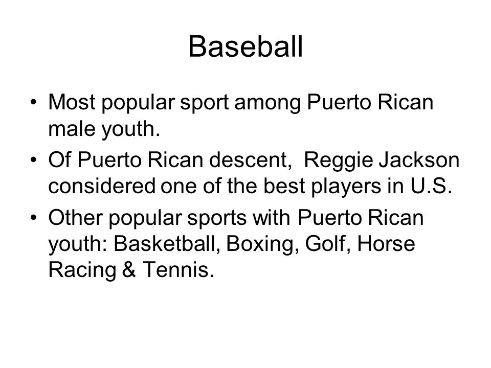 Baseball Most popular sport among Puerto Rican male youth.