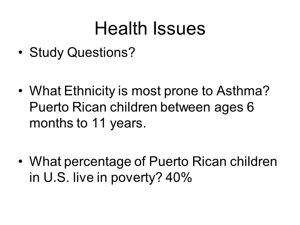 Health Issues Study Questions.What Ethnicity is most prone to Asthma.