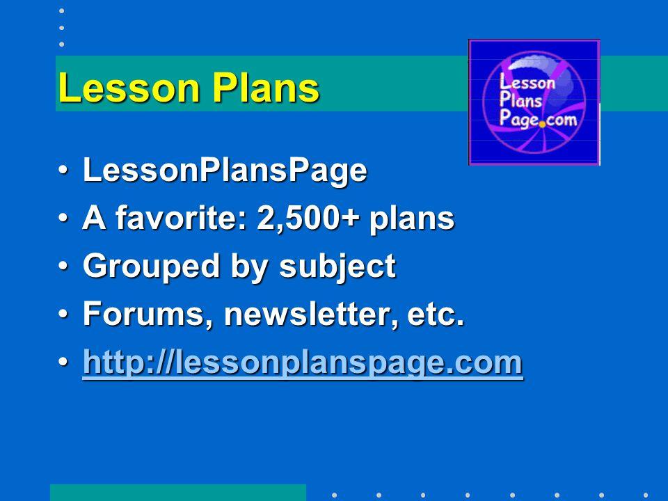 Lesson Plans LessonPlansPageLessonPlansPage A favorite: 2,500+ plansA favorite: 2,500+ plans Grouped by subjectGrouped by subject Forums, newsletter, etc.Forums, newsletter, etc.