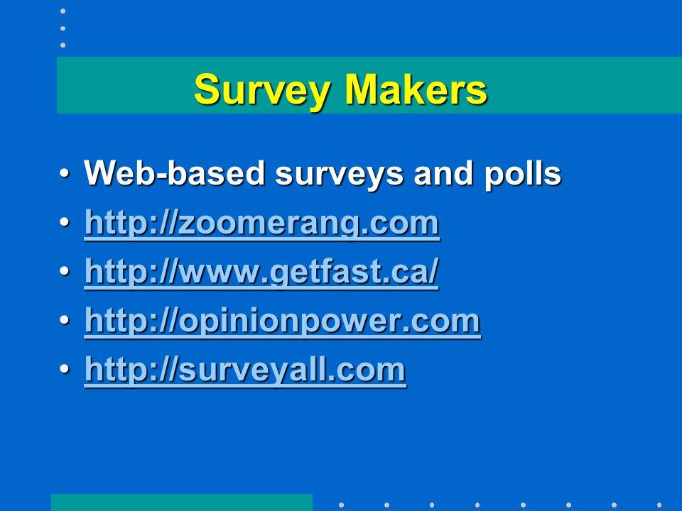 Survey Makers Web-based surveys and pollsWeb-based surveys and polls http://zoomerang.comhttp://zoomerang.comhttp://zoomerang.com http://www.getfast.ca/http://www.getfast.ca/http://www.getfast.ca/ http://opinionpower.comhttp://opinionpower.comhttp://opinionpower.com http://surveyall.comhttp://surveyall.comhttp://surveyall.com
