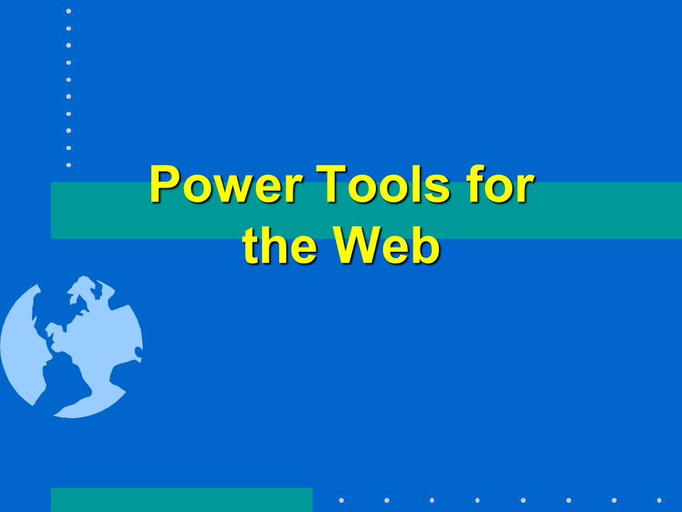 Power Tools for the Web