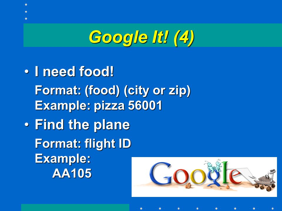 Google It. (4) I need food!I need food.