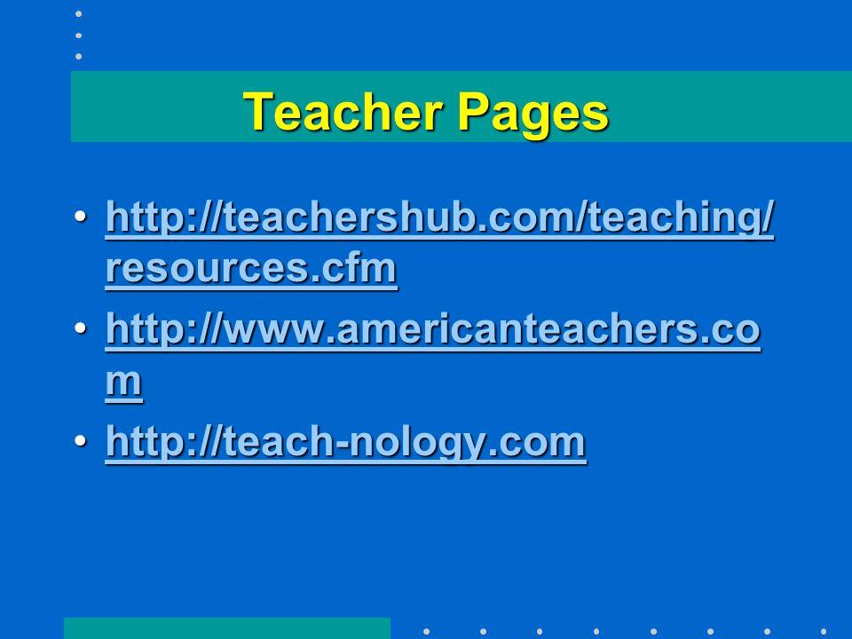Teacher Pages http://teachershub.com/teaching/ resources.cfmhttp://teachershub.com/teaching/ resources.cfmhttp://teachershub.com/teaching/ resources.cfmhttp://teachershub.com/teaching/ resources.cfm http://www.americanteachers.co mhttp://www.americanteachers.co mhttp://www.americanteachers.co mhttp://www.americanteachers.co m http://teach-nology.comhttp://teach-nology.comhttp://teach-nology.com