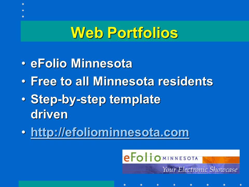 Web Portfolios eFolio MinnesotaeFolio Minnesota Free to all Minnesota residentsFree to all Minnesota residents Step-by-step template drivenStep-by-step template driven http://efoliominnesota.comhttp://efoliominnesota.comhttp://efoliominnesota.com