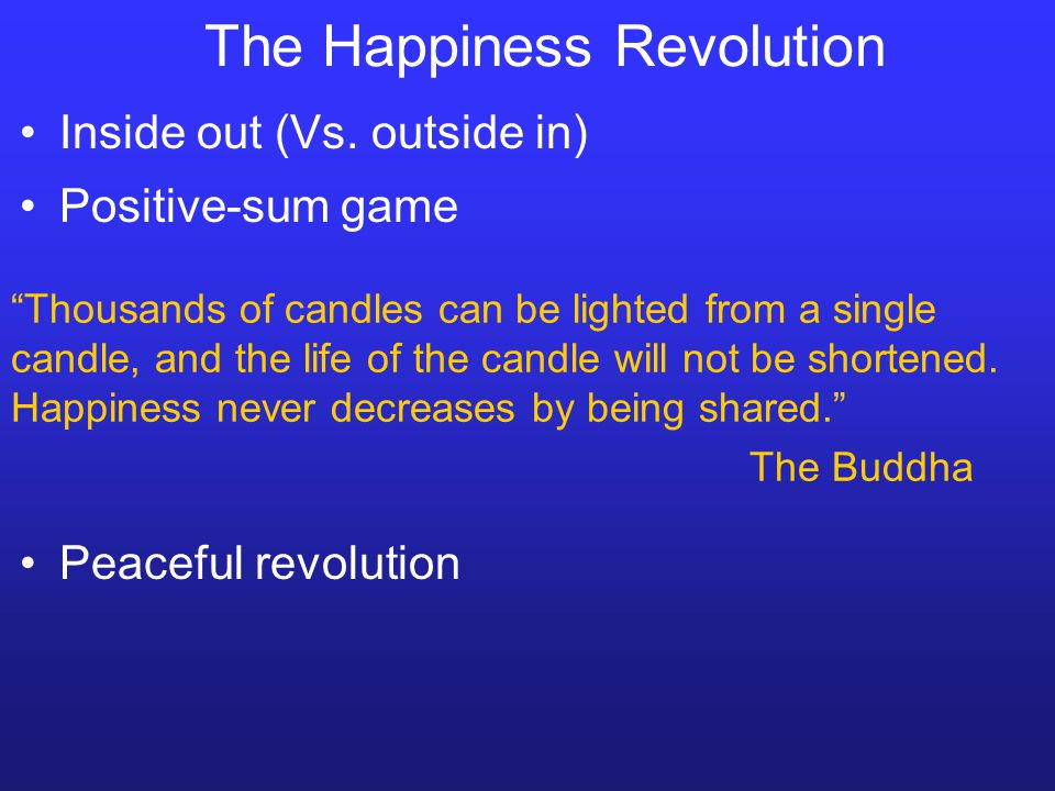 The Happiness Revolution Thousands of candles can be lighted from a single candle, and the life of the candle will not be shortened.