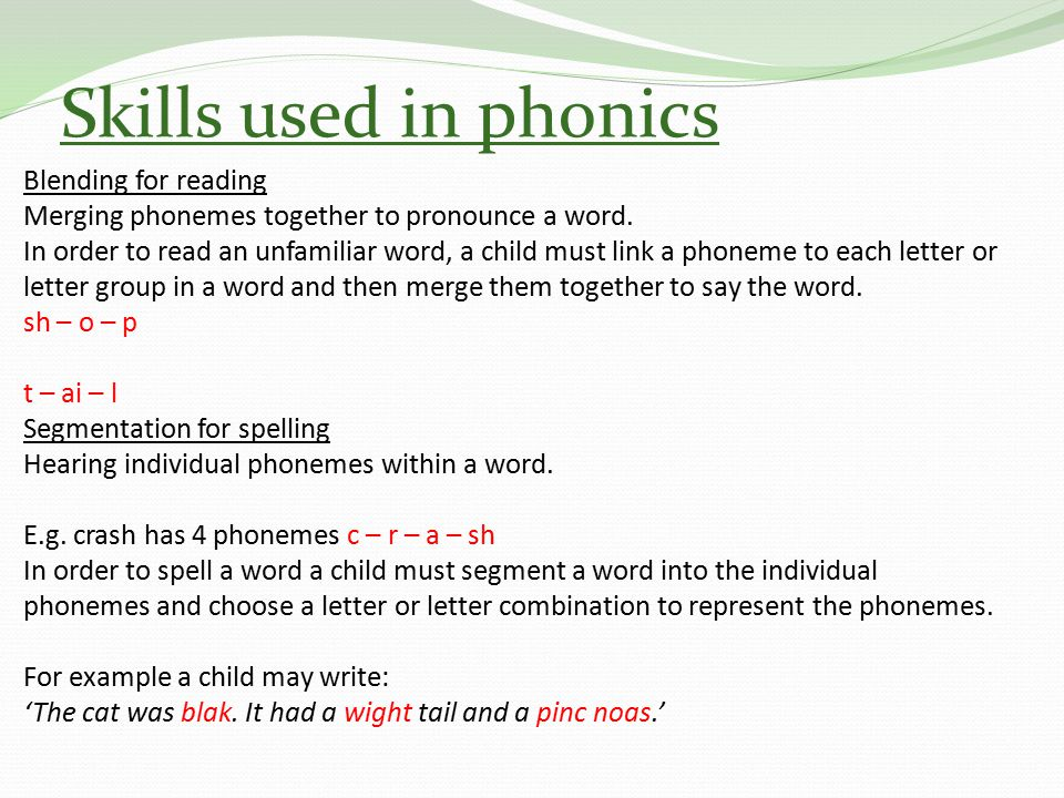 Skills used in phonics Blending for reading Merging phonemes together to pronounce a word.