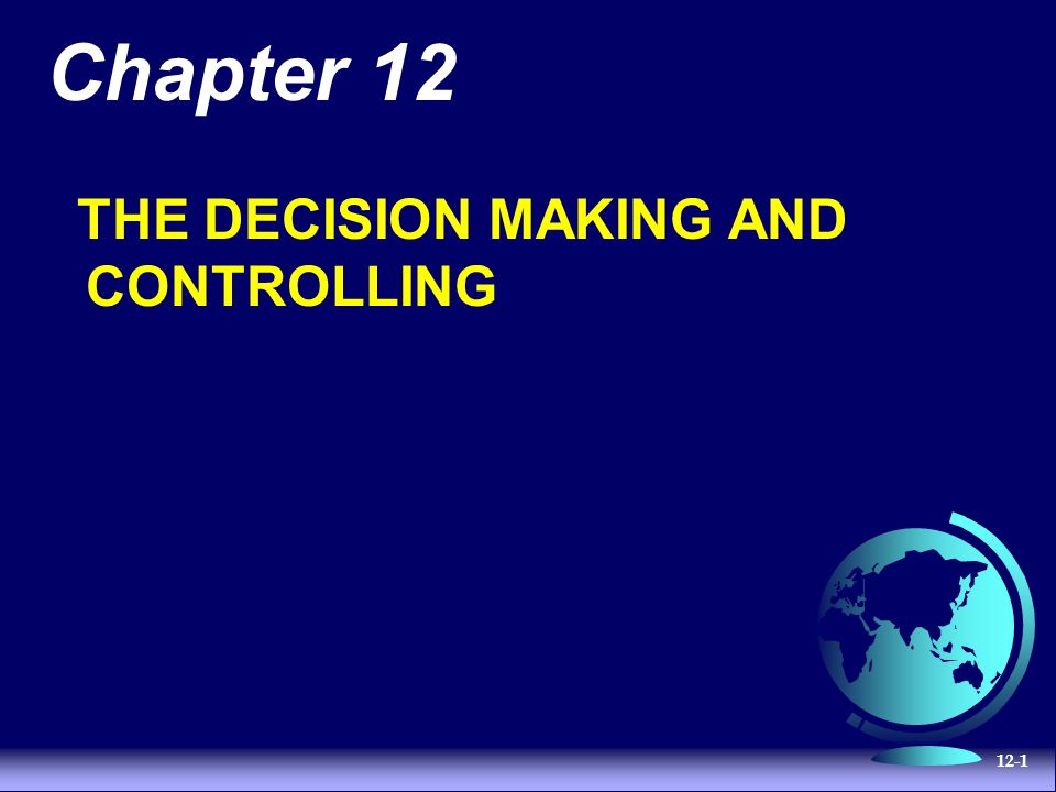 12-1 Chapter 12 THE DECISION MAKING AND CONTROLLING