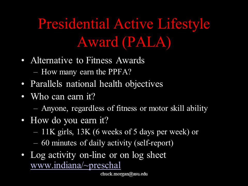 chuck.morgan@asu.edu Presidential Active Lifestyle Award (PALA) Alternative to Fitness Awards –How many earn the PPFA.