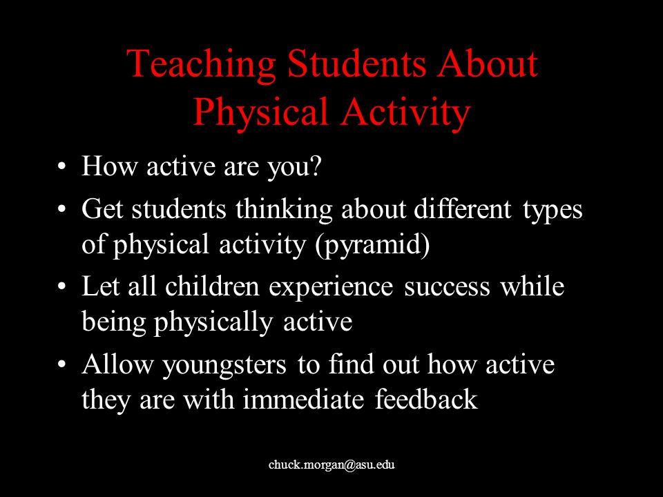 chuck.morgan@asu.edu Teaching Students About Physical Activity How active are you.