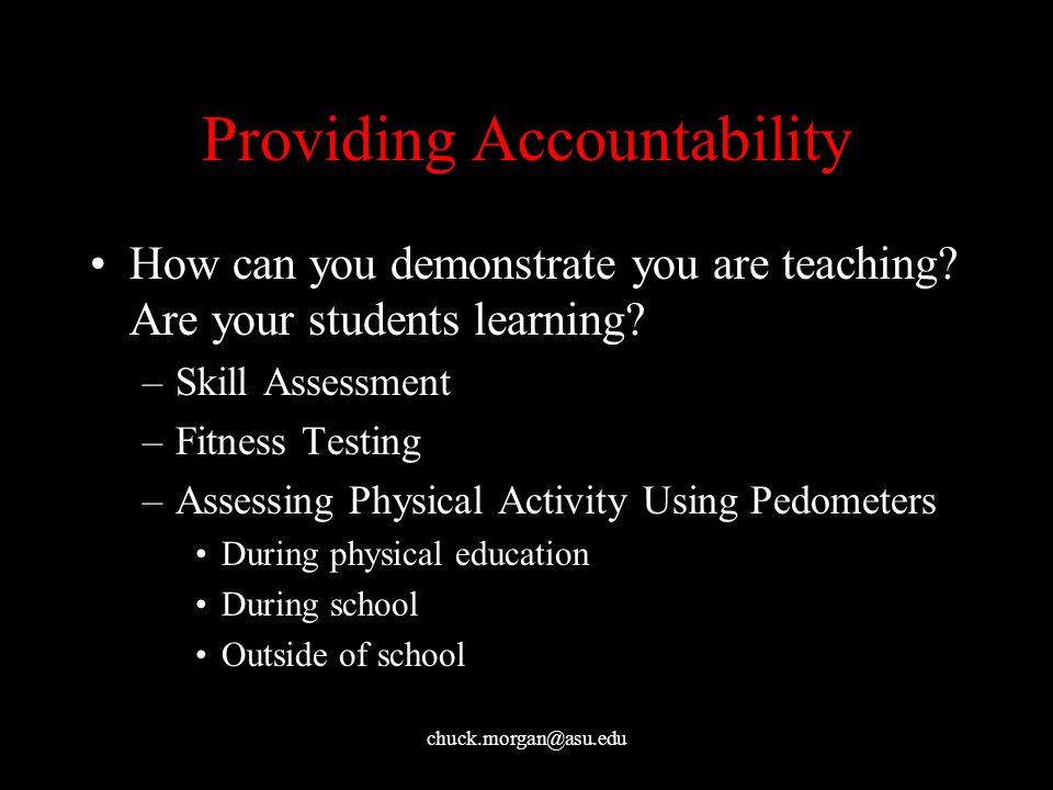 chuck.morgan@asu.edu Providing Accountability How can you demonstrate you are teaching.