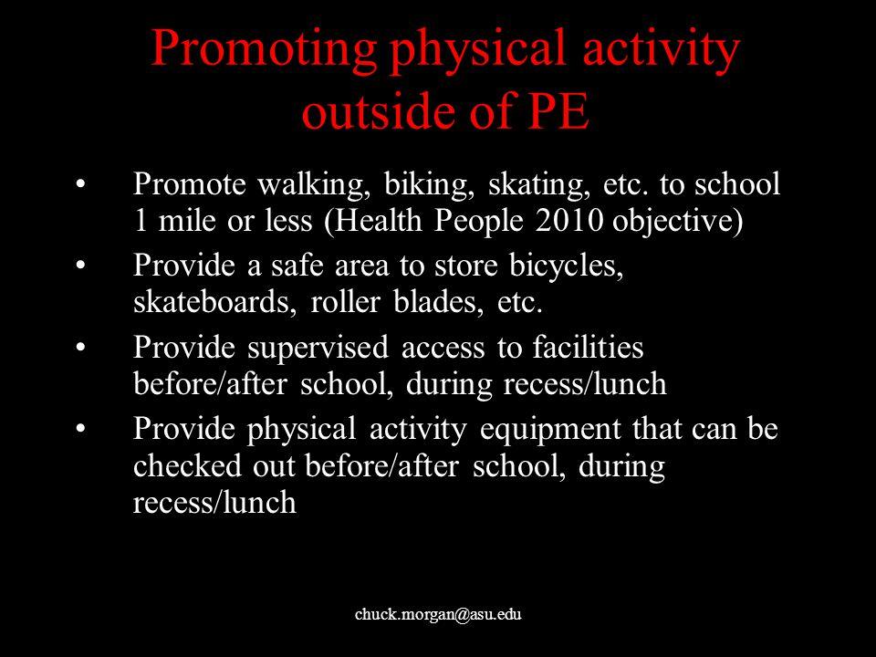 chuck.morgan@asu.edu Promoting physical activity outside of PE Promote walking, biking, skating, etc.