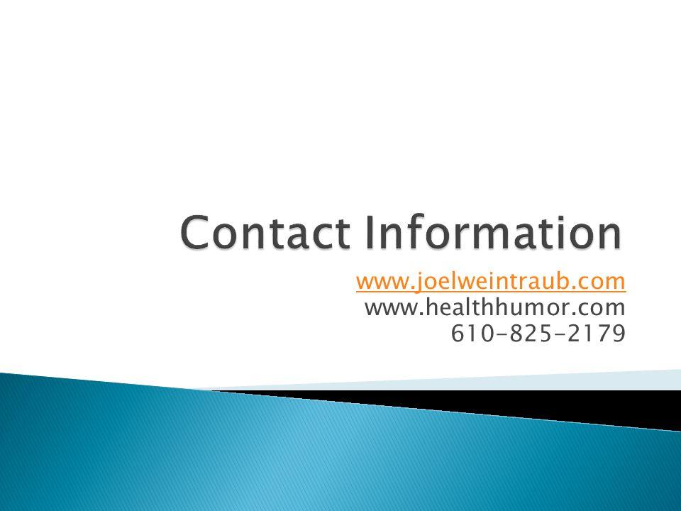 www.joelweintraub.com www.healthhumor.com 610-825-2179