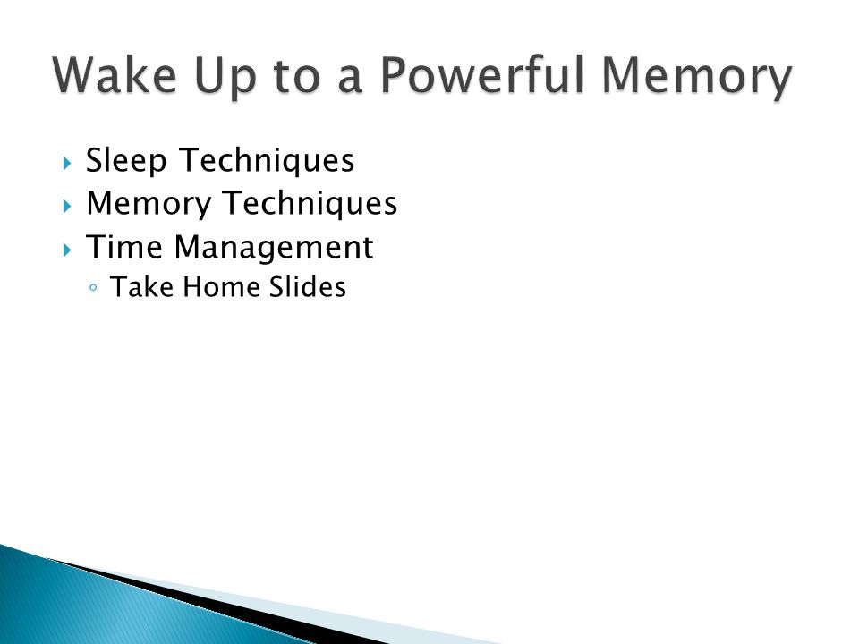  Sleep Techniques  Memory Techniques  Time Management ◦ Take Home Slides