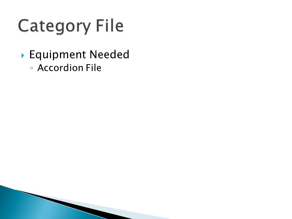  Equipment Needed ◦ Accordion File
