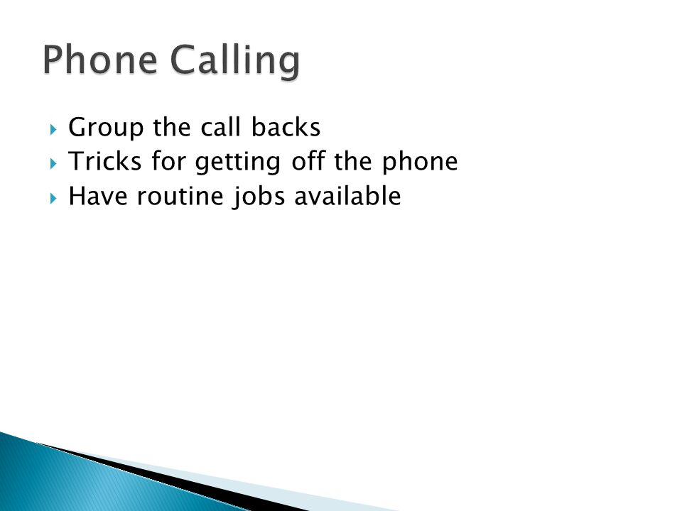  Group the call backs  Tricks for getting off the phone  Have routine jobs available
