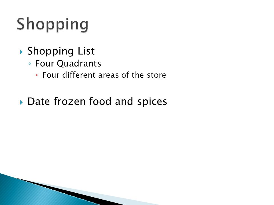  Shopping List ◦ Four Quadrants  Four different areas of the store  Date frozen food and spices