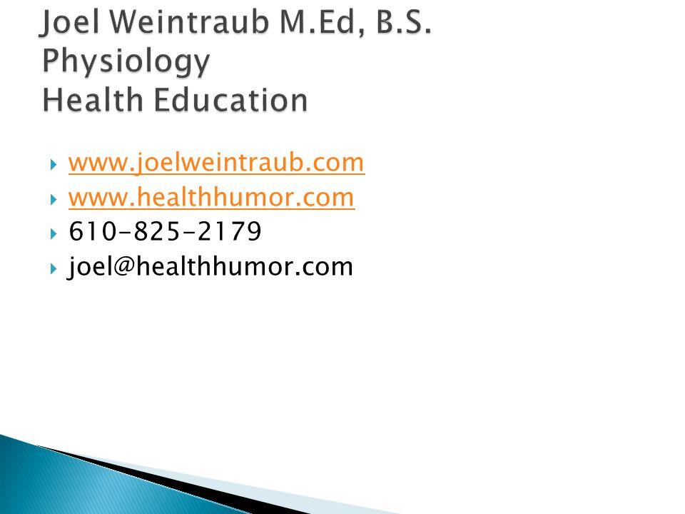  www.joelweintraub.com www.joelweintraub.com  www.healthhumor.com www.healthhumor.com  610-825-2179  joel@healthhumor.com
