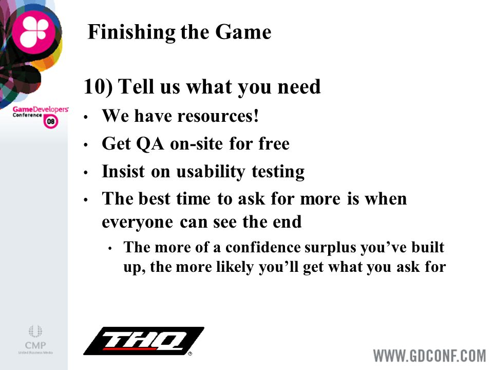 Finishing the Game 10) Tell us what you need We have resources.