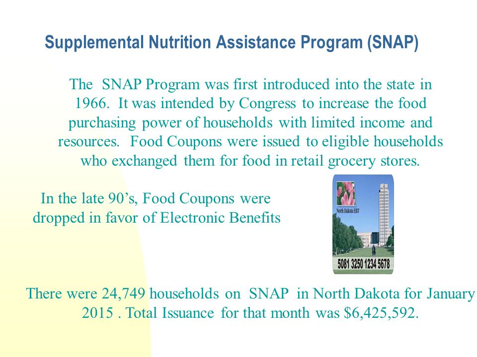 Supplemental Nutrition Assistance Program (SNAP) The SNAP Program was first introduced into the state in 1966.