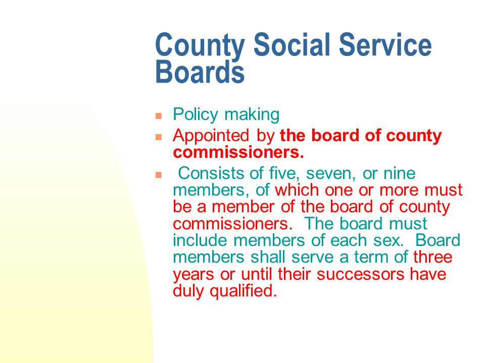 County Social Service Boards Policy making Appointed by the board of county commissioners.