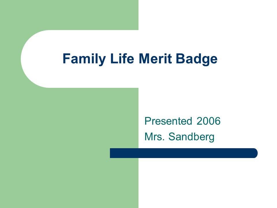 Family Life Merit Badge Presented 2006 Mrs. Sandberg