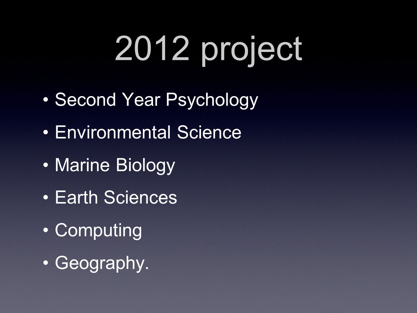 2012 project Second Year Psychology Environmental Science Marine Biology Earth Sciences Computing Geography.