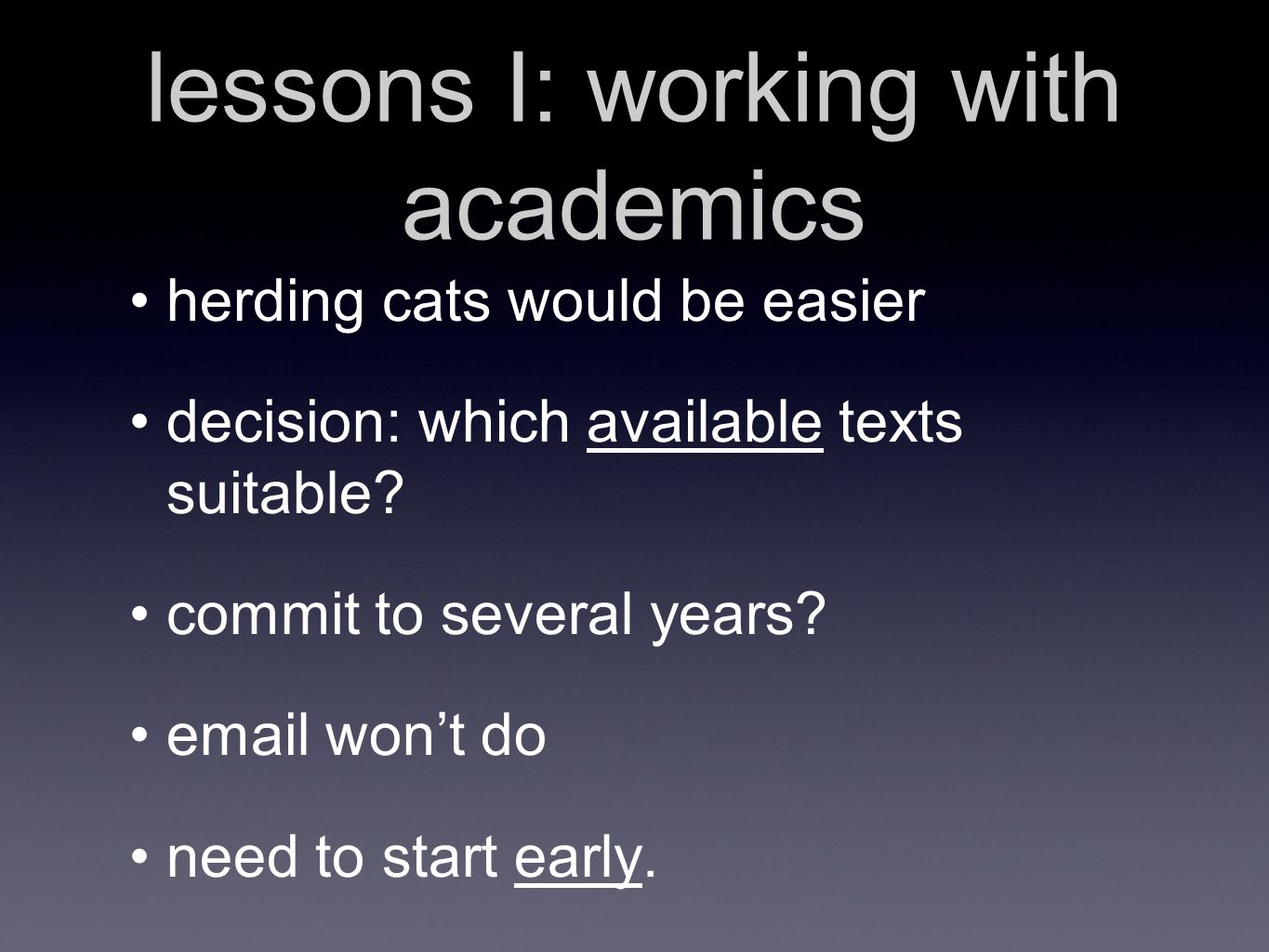 lessons I: working with academics herding cats would be easier decision: which available texts suitable.
