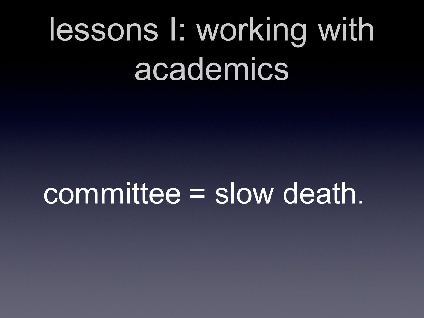 lessons I: working with academics committee = slow death.