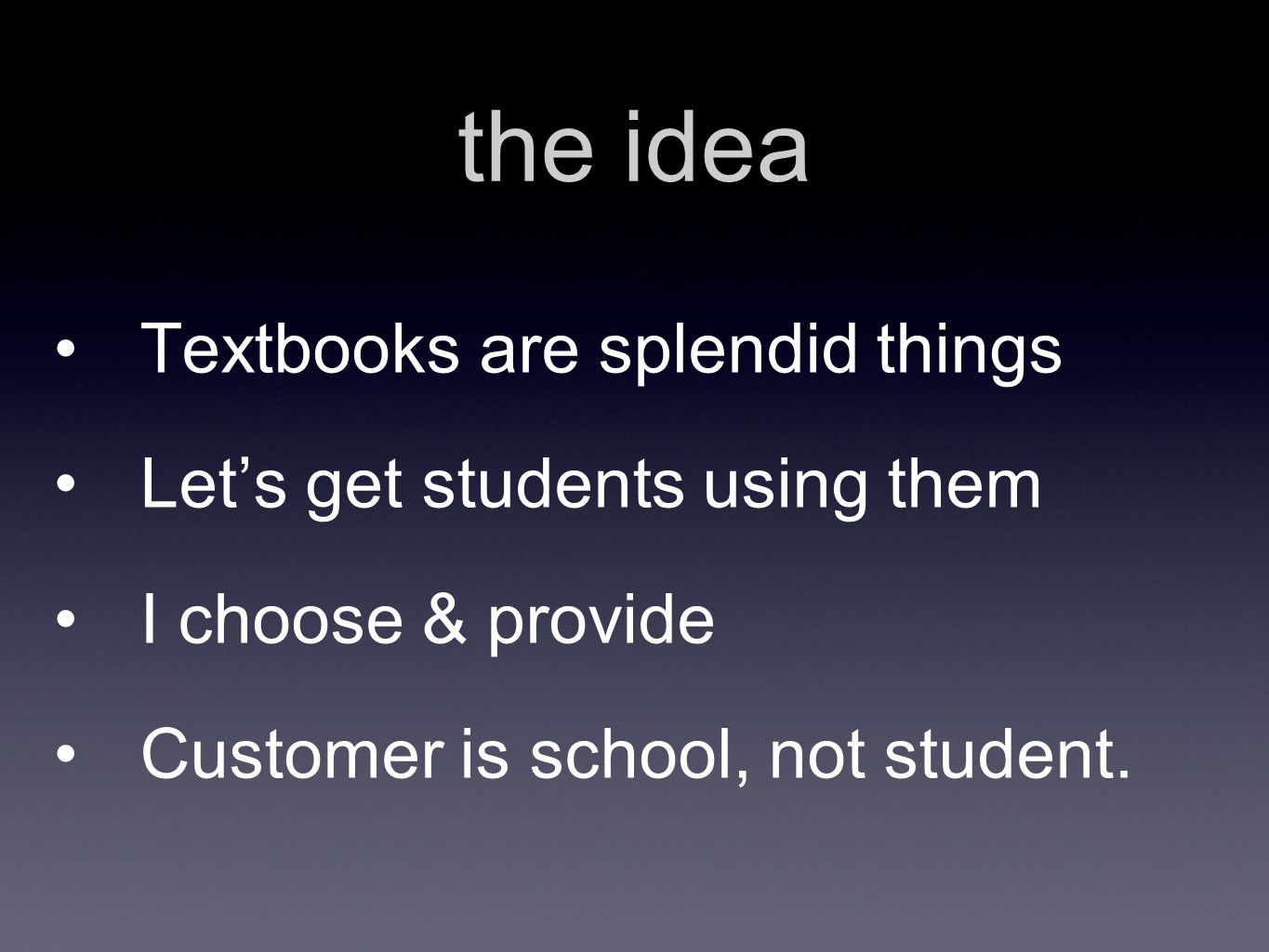 the idea Textbooks are splendid things Let's get students using them I choose & provide Customer is school, not student.